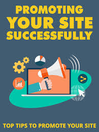 Promoting Your Site - Important Tips to Follow
