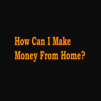 How Can I Make Money From Home
